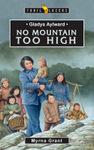Gladys Aylward, No Mountain Too High, by Myrna Grant