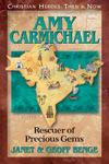 Amy Carmichael: Rescuer of Precious Gems, by Janet & Geoff Benge