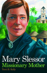 Mary Slessor - Missionary Mother, by Terri B. Kelly