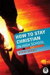 How to Stay Christian in High School, by Steve Gerali